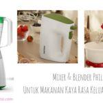 Mixer & Blender Philips  Untuk Makanan Kaya Rasa Keluarga Indonesia