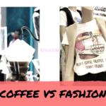 Coffee vs Fashion