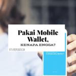 Pakai Mobile Wallet, Kenapa Engga?