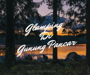 Holiday, Family, Family Time, Vacation, Glamping, Motherhood, Review, Gunung Pancar, Camping