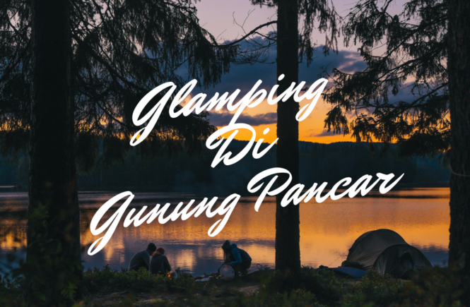 Holiday, Family, Family Time, Vacation, Glamping, Motherhood, Review, Gunung Pancar, Camping