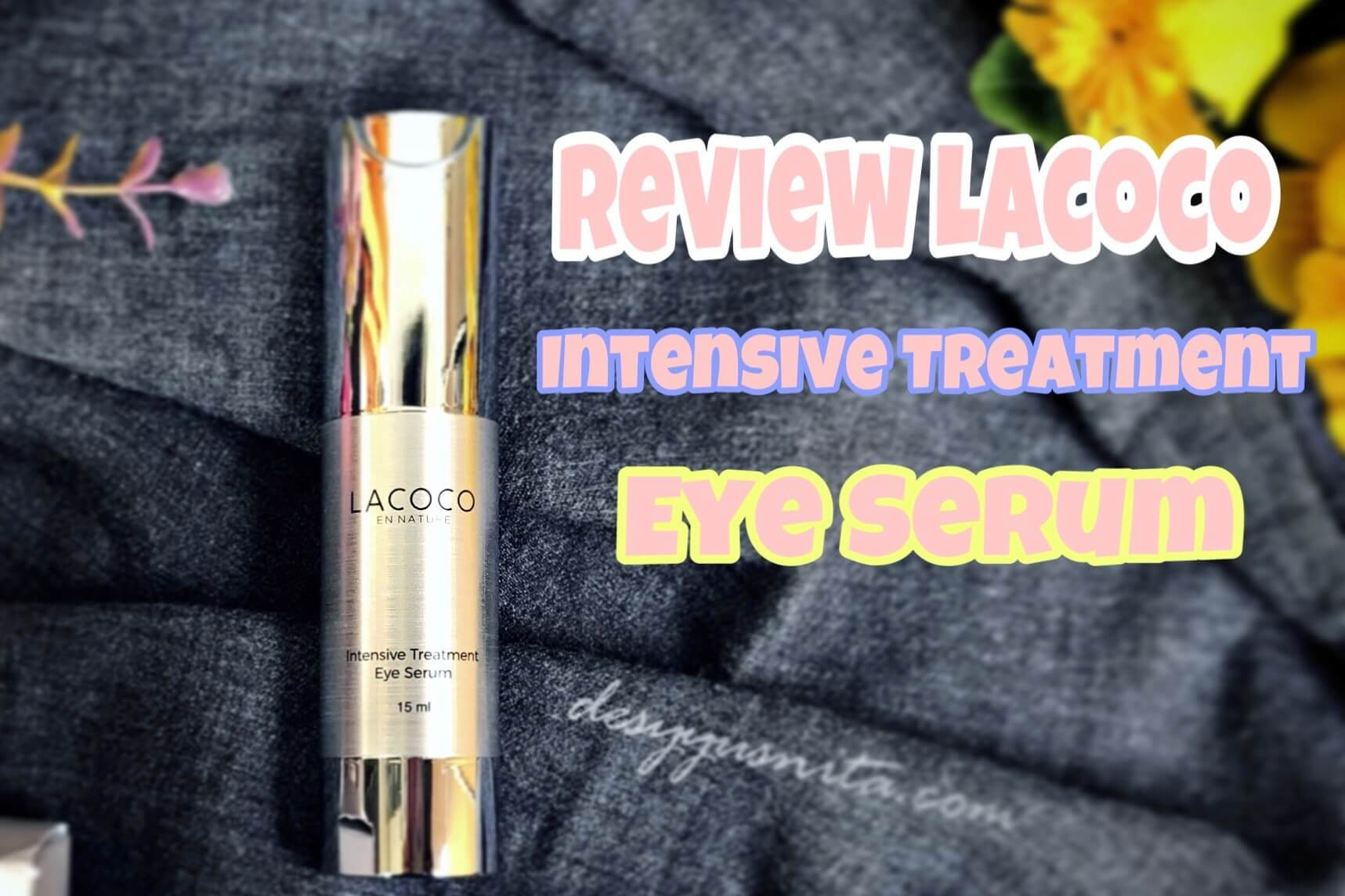 Lacoco, Natural Skincare, Eye Serum, Review Lacoco, Intensive Treatment Eye Serum, Perawatan Daerah Mata, Natural Skincare
